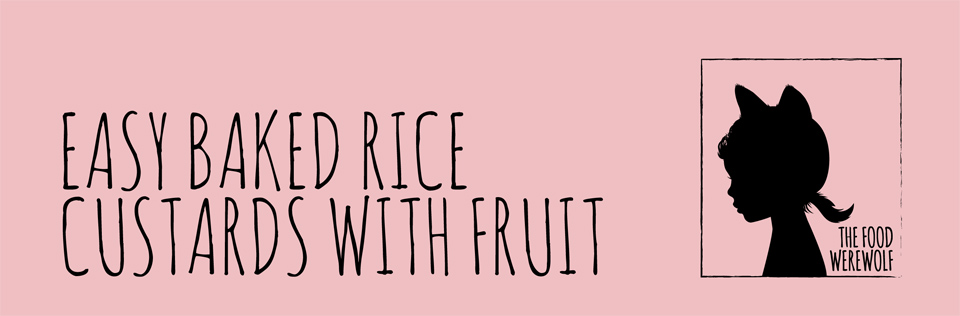 Easy Baked Rice Custards with Fruit